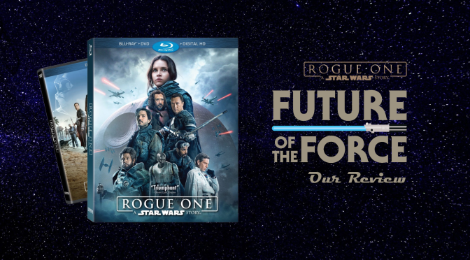 Review | Rogue One: A Star Wars Story (Blu-Ray & DVD)