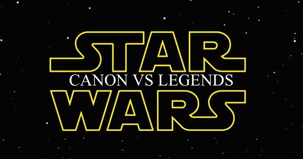 Star Wars: Canon Versus Legends…Why It Matters