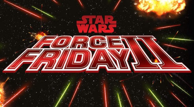 Star Wars Force Friday II: The Merchandise Awakens