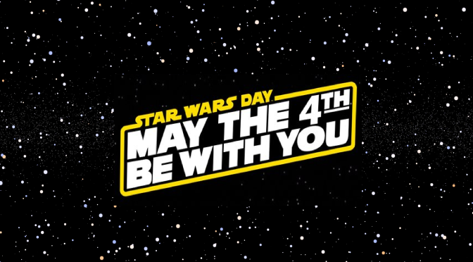May The 4th Be With You – Star Wars Day 2018: