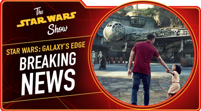 The Star Wars Show | Star Wars: Galaxy's Edge Details Revealed!