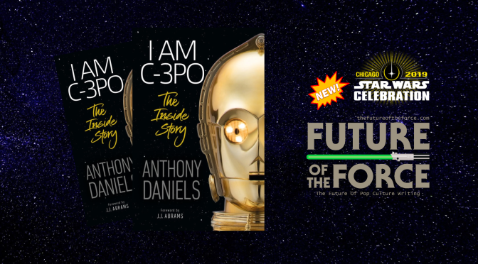 I AM C-3PO: The Inside Story by Anthony Daniels