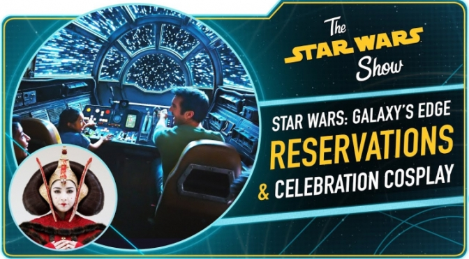 The Star Wars Show   Star Wars: Galaxy's Edge Reservation Details